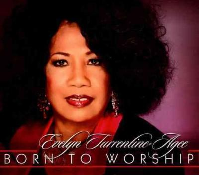 Evelyn Turrentine-Agee - Born to Worship